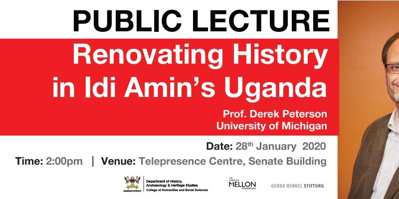 Prof. Derek Peterson Lecture:RENOVATING HISTORY IN IDI AMIN'S UGANDA